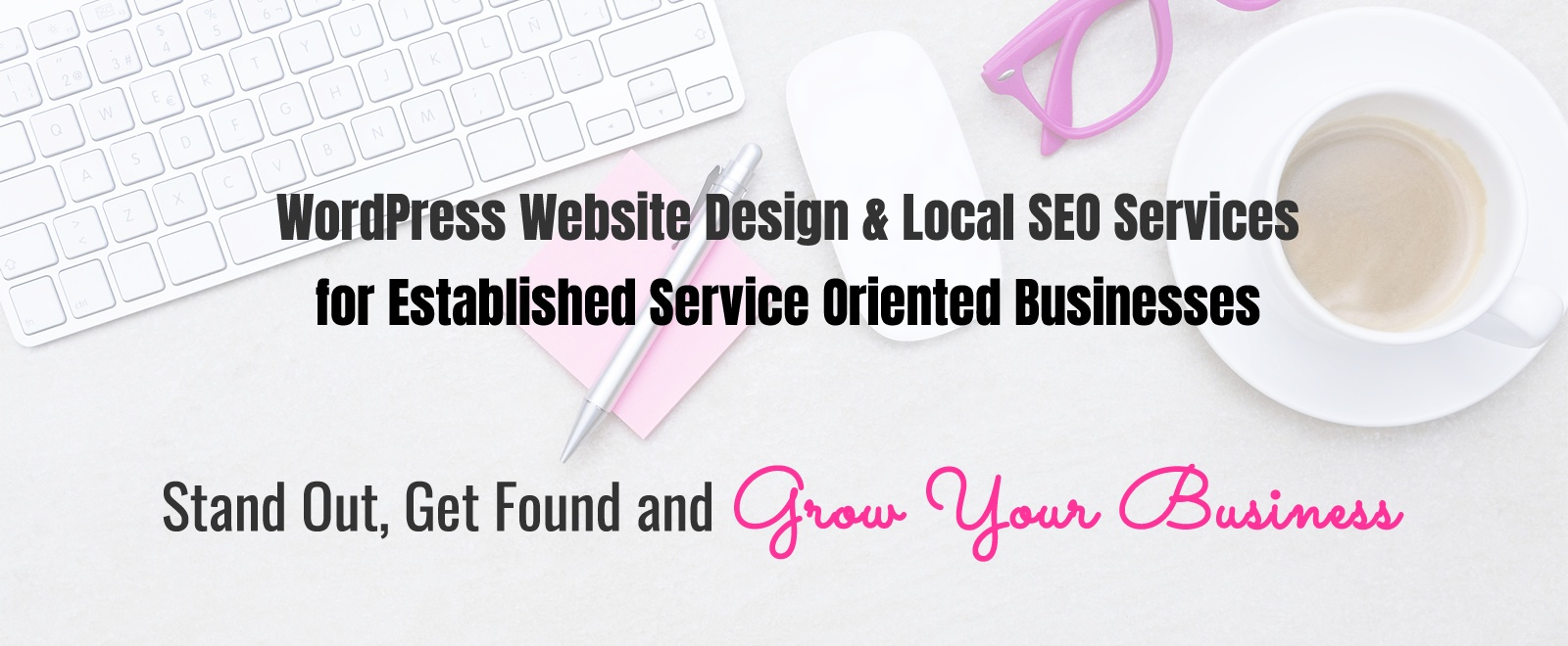 WordPress Website Design & Local SEO Services for established service oriented businesses  | Stand out, get found & Grow Your Business